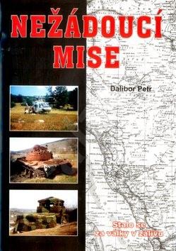 Nežádoucí mise: Stalo se za války v zálivu - Dalibor Petr