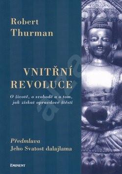 Vnitřní revoluce: O životě, o svobodě a o tom, jak získat opravdové štěstí - Robert Thurman; Peter Belhar
