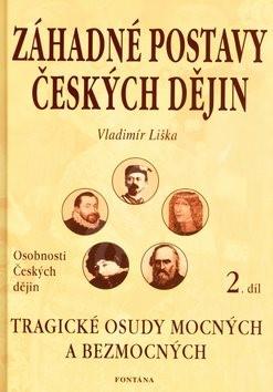 Záhadné postavy českých dějin 2.díl: Tragické osudy mocných a bezmocných - Vladimír Liška