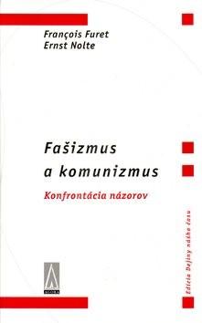 Fašizmus a komunizmus: Konfrontácia názorov - Francois Furet; Ernst Nolte