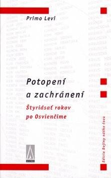 Potopení a zachránení: Štyridsať rokov po Osvienčime - Primo Levi