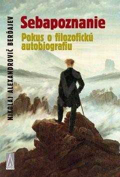Sebapoznanie: Pokus o filozofickú autobiografiu - Nikolaj Alexandrovič Berďajev