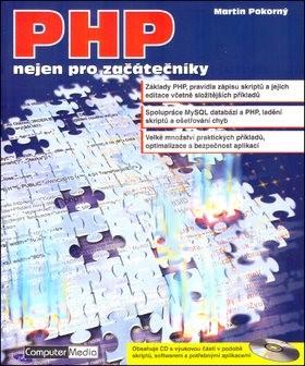 PHP nejen pro začátečníky + CD: Základy PHP, pravidla zápisu skriptů a jejich editace včetně složitě - Martin Pokorný
