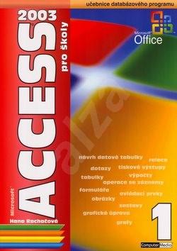 Access 2003 pro školy 1.díl: Učebnice databázového programu - Hana Rachačová
