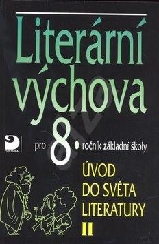 Literární výchova pro 8.ročník základní školy: Úvod do světa literatury II -