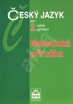 Český jazyk pro 2.r.gymnázií Metodiká příručka - Jiří Kostečka