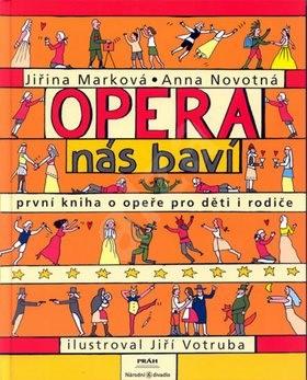 Opera nás baví: První kniha o opeře pro děti s rodiče - Jiřina Marková; Anna Novotná; Jiří Votruba