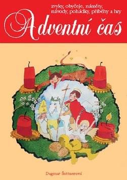Adventní čas: Zvyky, obyčeje, náměty, návody, ... - Dagmar Šottnerová