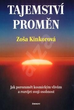 Tajemství proměn: Jak porozumět kosmickým vlivům a rozvíjet svoji osobnost - Zoša Kinkorová