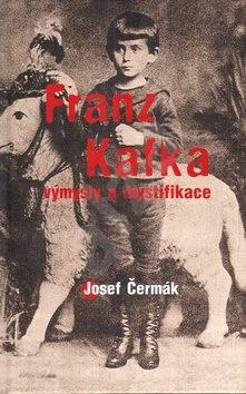 Franz Kafka: Výmysly a mystifikace - Josef Čermák