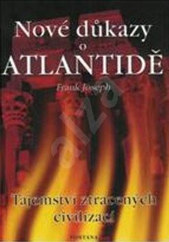 Nové důkazy o Atlantidě: Tjemství ztracených civilizací - Frank Joseph