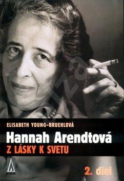 Hannah Arendtová   Z lásky k svetu: Z lásky k svetu 2. diel - Elisabeth Young-Bruehlová