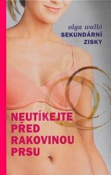 Neutíkejte před rakovinou prsu: Sekundární zisk - Olga Walló; Roman Ditrich