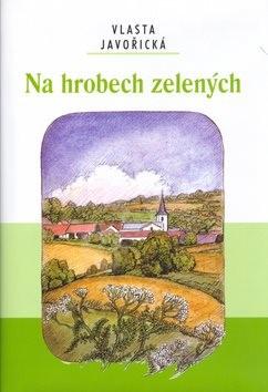Na hrobech zelených - Vlasta Javořická; Lidmila Anna Dohnalová