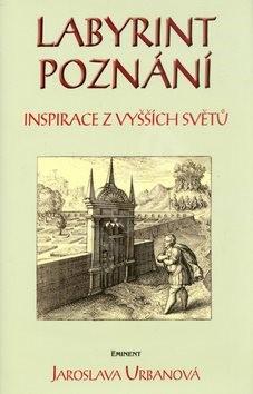 Labyrint poznání: Inspirace z vyšších světů - Jaroslava Urbanová; Leopold Pochobradský