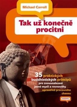 Tak už konečně procitni!: 35 praktických buddhistických principů pro znovunalezení jasné mysli a rov - Michael Carrol
