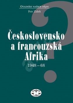 Československo a francouzská Afrika 1948 - 1968 - Petr Zídek