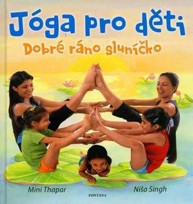 Jóga pro děti: Dobré ráno sluníčko - Mini Thapar; Níša Singh