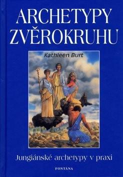 Archetypy zvěrokruhu: Jungiánské archetypy v praxi - Kathleen Burt