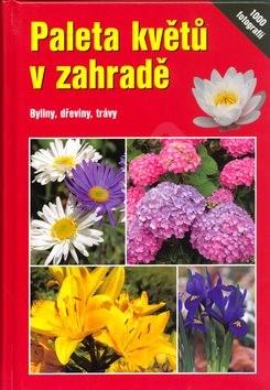 Paleta květů v zahradě: Byliny, dřeviny,trávy - Angelika Throll