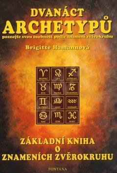 Dvanáct archetypů: poznejte svou osobnost podle znamení zvěrokruhu - Brigitte Hamannová