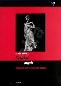 Setkání myslí: Vzájemnost v psychoanalýze - Lewis Aron