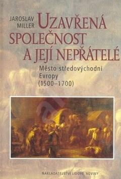 Uzavřená společnost a její nepřátelé: Město ve středovýchodní Evropě 1500 - 17000 - Jaroslav Miller