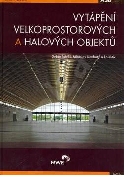 Vytápění velkoprostorových a halových objektů - Kolektiv autorů; Dušan Petrák