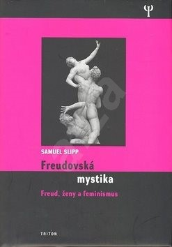 Freudovská mystika: Freud, ženy a feminismus - Samuel Slipp