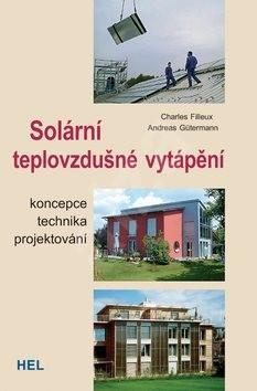 Solární teplovzdušné vytápění: Koncepce technika projektování - Andreas Gütermann
