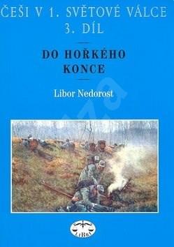 Češi v 1. světové válce 3. díl: Do hořkého konce - Libor Nedorost