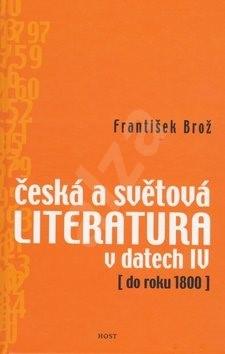 Česká a světová literatura v datech IV: do roku 1800 - František Brož
