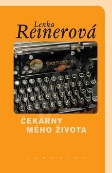 Čekárny mého života - Lenka Reinerová