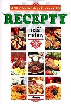 Recepty naší rodiny 1.: 450 čtenářských receptů -