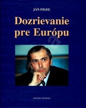 Dozrievanie pre Európu - Ján Figeľ