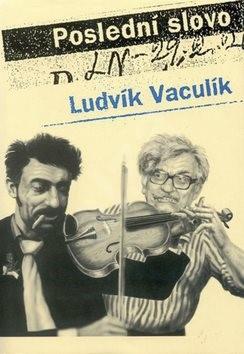 Poslední slovo: Výbor z fejetonů z Lidových novin 1989-2001 - Ludvík Vaculík