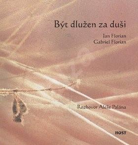 Být dlužen za duši: Rozhovor Aleše Palána - Jan Florian; Gabriel Florian