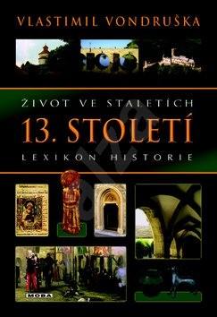 Život ve staletích 13. století: Lexikon historie - Vlastimil Vondruška