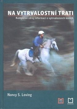 Na vytrvalostní trati: Kompletní zdroj informací o vytrvalostních koních - Nancy S. Loving