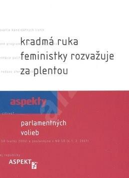 Kradmá ruka feministky rozvažuje za plentou: Aspekty parlamentných volieb - Ľubica Kobová; Zuzana Maďarová