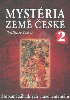 Mystéria země české II.: Stopami záhadných vražd a atentátů - Vladimír Liška
