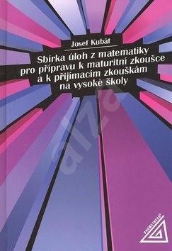 Sbírka úloh z matematiky pro přípravu k maturitní zkoušce a k přijímac.zk.na VŠ - Josef Kubát