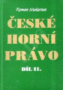 České horní právo díl. II - Roman Makarius