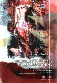 Hukvalská poéma Milana Báchorka - Karel Steinmetz