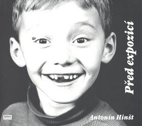 Před expozicí: Vyprávění o úvahách fotografa, které vadly k určitým snímkům - Antonín Hinšt