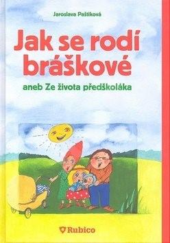 Jak se rodí bráškové aneb ze života předškoláka - Jaroslava Paštiková