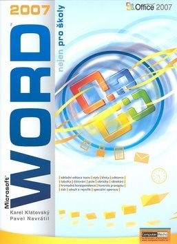 WORD 2007 nejen pro školy - Pavel Navrátil; Karel Klatovský