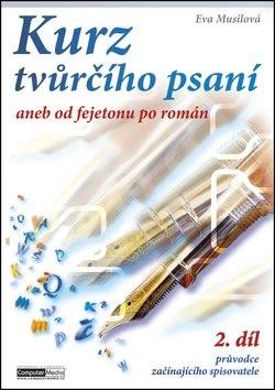 Kurz tvůrčího psaní 2. díl: aneb od fejetonu po román - Eva Musilová