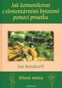 Jak komunikovat s elementárními bytostmi pomocí proutku - Ilse Rendtorff