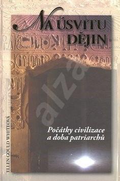 Na úsvitu dějin: Počátky civilizace a doba patriarchů - Ellen Gould Whiteová
